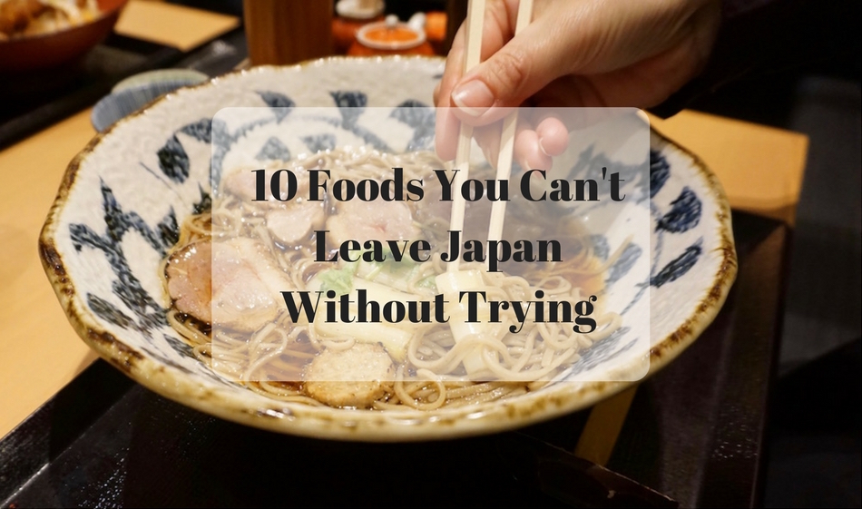 10 Foods You Can't Leave Japan Without Trying